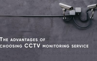 The advantages of choosing CCTV monitoring service
