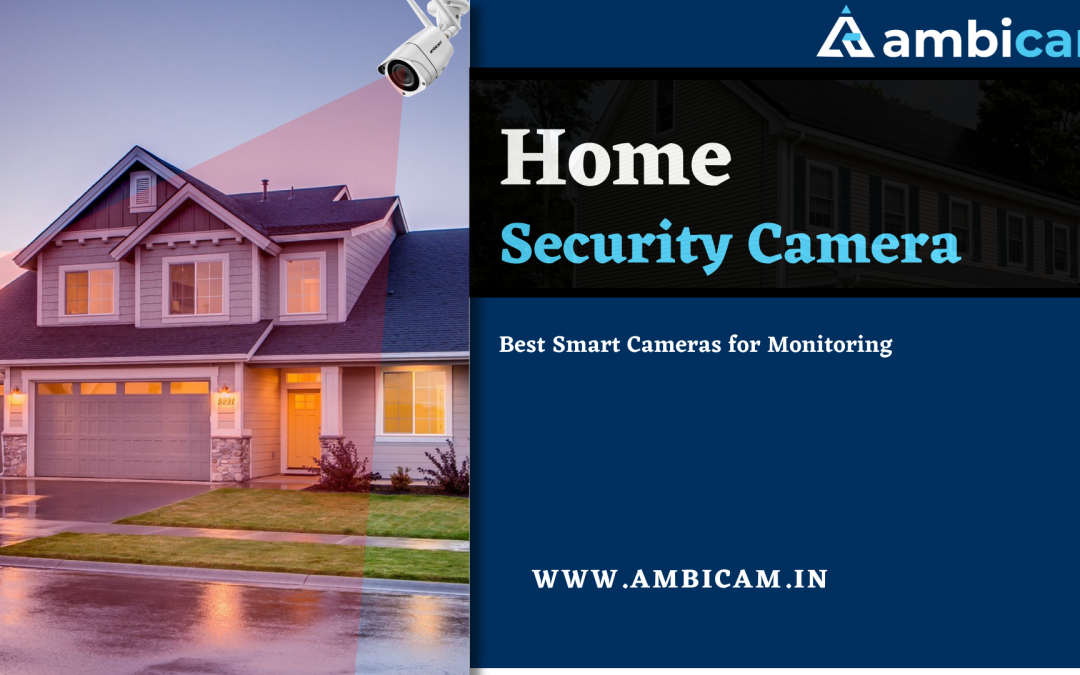Home Security Camera – Best Smart Cameras for Monitoring