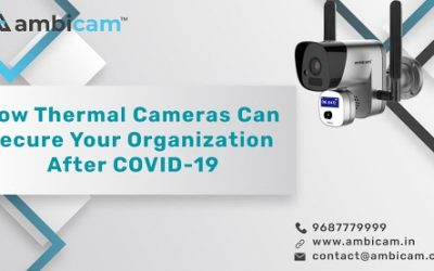 How Thermal Cameras Can secure Your Organization after COVID-19