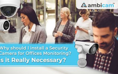 Why should I install a Security Camera for Offices Monitoring? Is it really necessary?