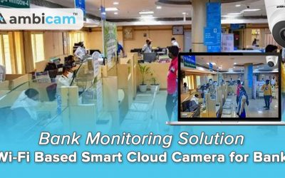 Bank Monitoring Solution – Wifi Based Smart Cloud Camera for Bank